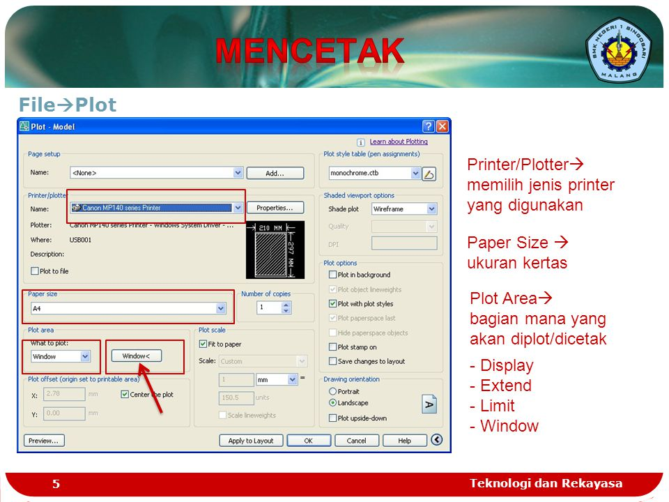 File  Plot Printer/Plotter  memilih jenis printer yang digunakan Paper Size  ukuran kertas - Display - Extend - Limit - Window Teknologi dan Rekaya