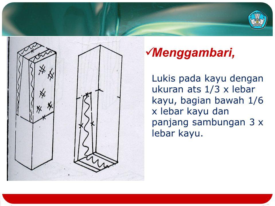 Menggambari, Lukis pada kayu dengan ukuran ats 1/3 x lebar kayu, bagian bawah 1/6 x lebar kayu dan panjang sambungan 3 x lebar kayu.
