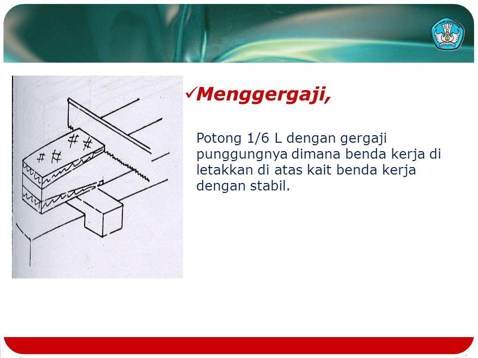Menggergaji, Potong 1/6 L dengan gergaji punggungnya dimana benda kerja di letakkan di atas kait benda kerja dengan stabil.