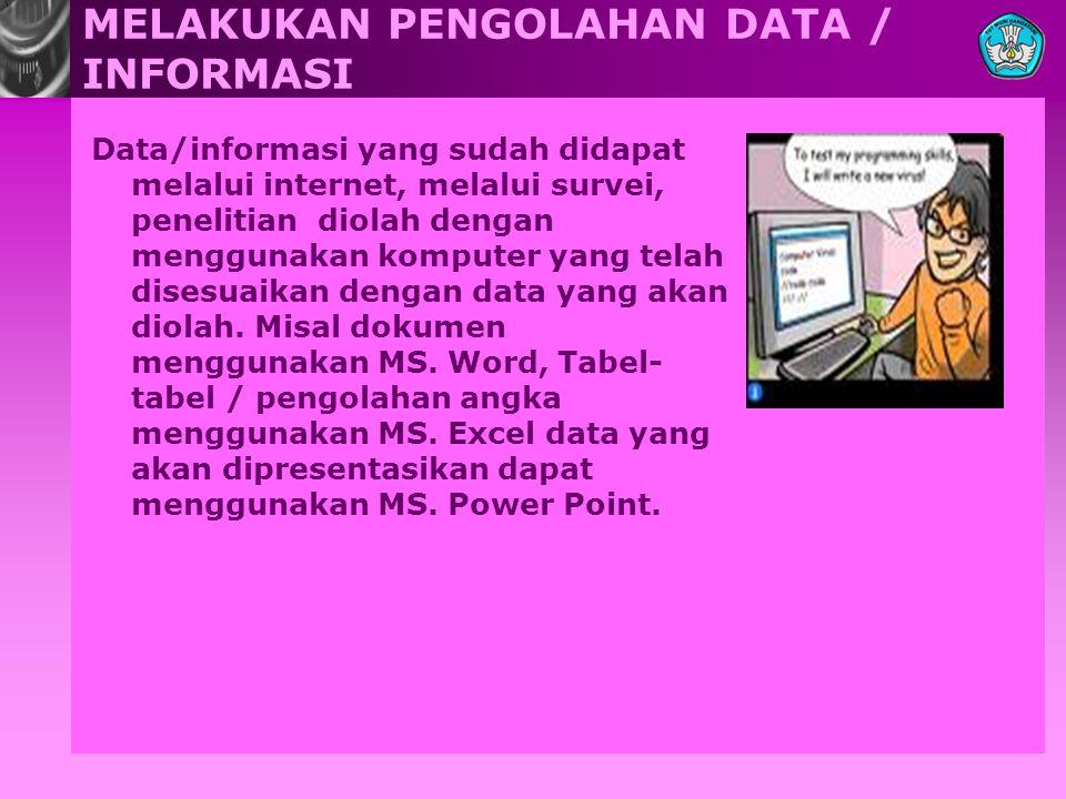 MELAKUKAN PENGOLAHAN DATA / INFORMASI Data/informasi yang sudah didapat melalui internet, melalui survei, penelitian diolah dengan menggunakan komputer yang telah disesuaikan dengan data yang akan diolah.