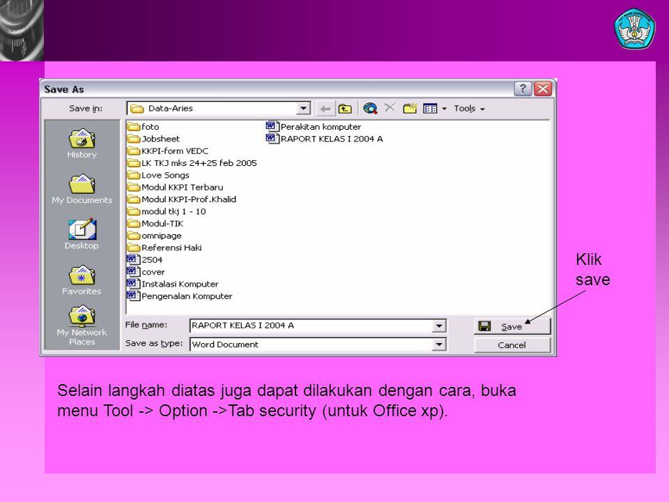 Klik save Selain langkah diatas juga dapat dilakukan dengan cara, buka menu Tool -> Option ->Tab security (untuk Office xp).