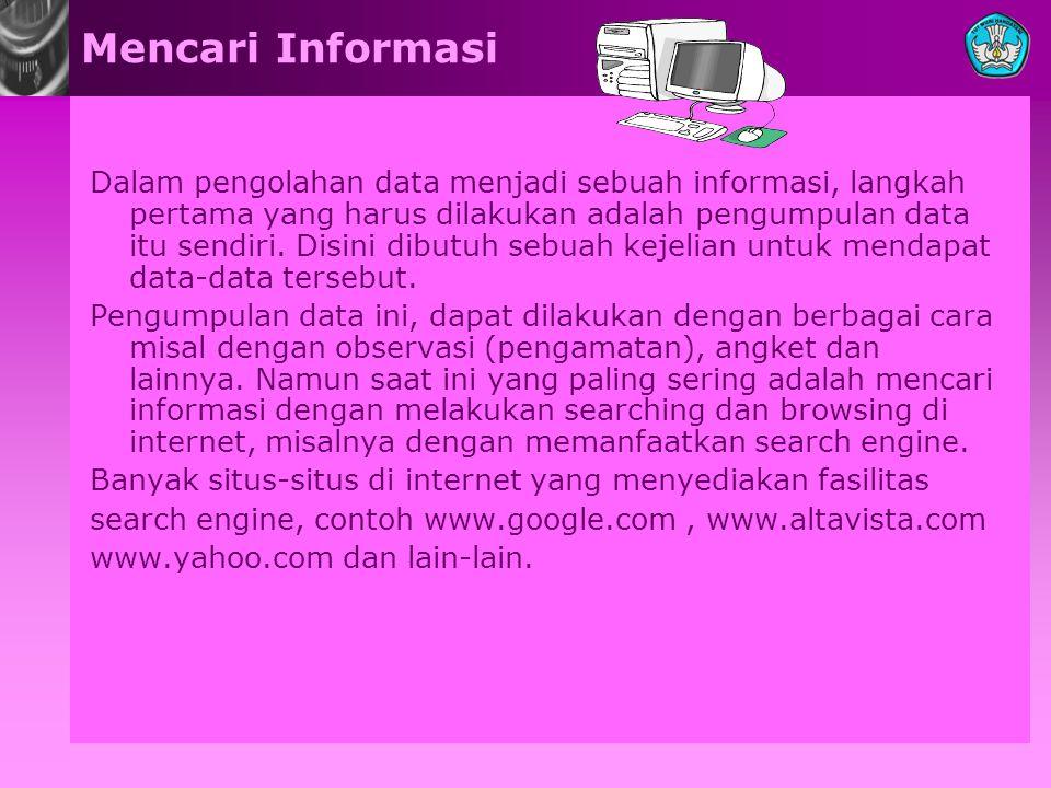 Mencari Informasi Dalam pengolahan data menjadi sebuah informasi, langkah pertama yang harus dilakukan adalah pengumpulan data itu sendiri.