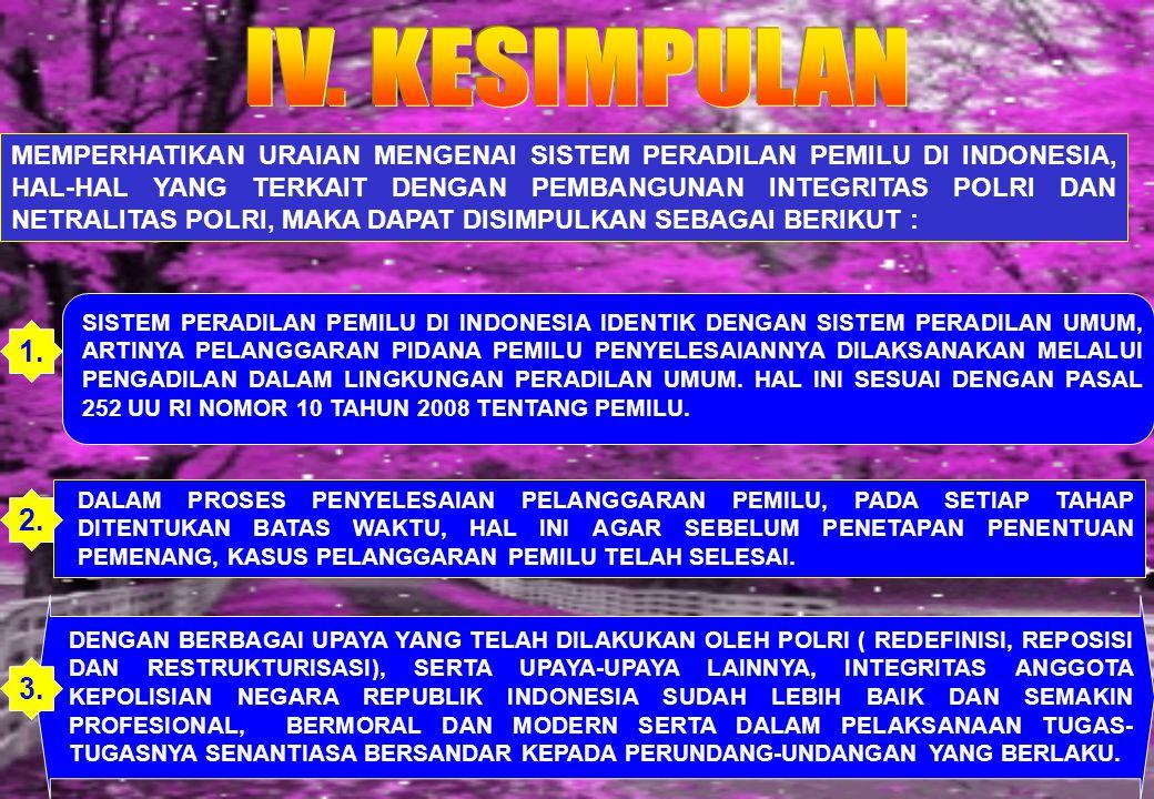 19 MEMPERHATIKAN URAIAN MENGENAI SISTEM PERADILAN PEMILU DI INDONESIA, HAL-HAL YANG TERKAIT DENGAN PEMBANGUNAN INTEGRITAS POLRI DAN NETRALITAS POLRI,