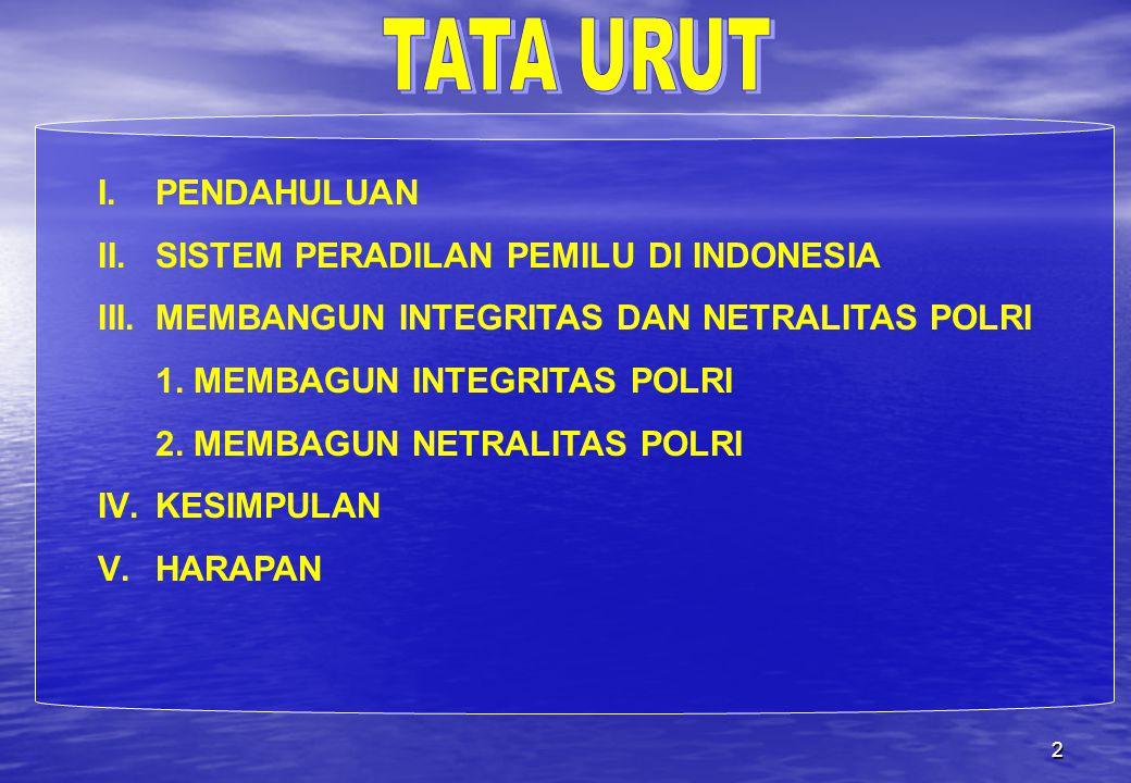 2 I.PENDAHULUAN II.SISTEM PERADILAN PEMILU DI INDONESIA III.MEMBANGUN INTEGRITAS DAN NETRALITAS POLRI 1. MEMBAGUN INTEGRITAS POLRI 2. MEMBAGUN NETRALI