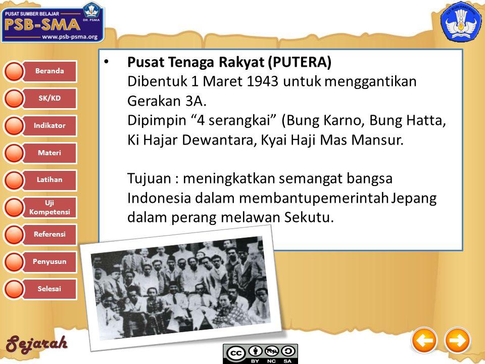 """Sejarah Pusat Tenaga Rakyat (PUTERA) Dibentuk 1 Maret 1943 untuk menggantikan Gerakan 3A. Dipimpin """"4 serangkai"""" (Bung Karno, Bung Hatta, Ki Hajar Dew"""