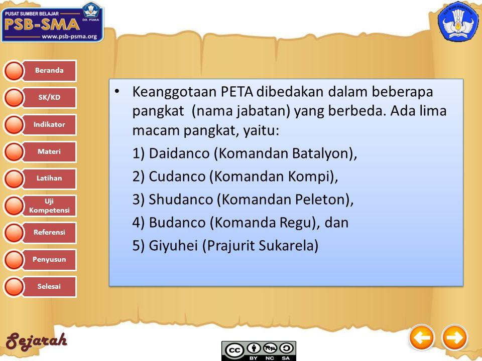 Sejarah Keanggotaan PETA dibedakan dalam beberapa pangkat (nama jabatan) yang berbeda. Ada lima macam pangkat, yaitu: 1) Daidanco (Komandan Batalyon),