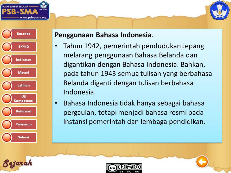 Sejarah Penggunaan Bahasa Indonesia. Tahun 1942, pemerintah pendudukan Jepang melarang penggunaan Bahasa Belanda dan digantikan dengan Bahasa Indonesi