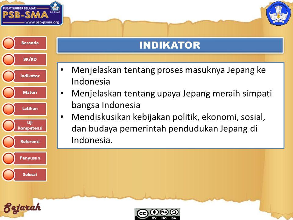 Sejarah INDIKATOR Menjelaskan tentang proses masuknya Jepang ke Indonesia Menjelaskan tentang upaya Jepang meraih simpati bangsa Indonesia Mendiskusik