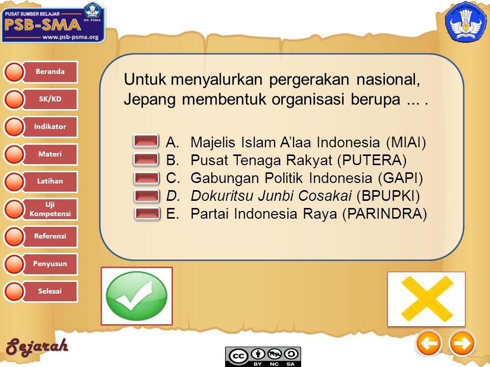 Sejarah A.Majelis Islam A'laa Indonesia (MIAI) B.Pusat Tenaga Rakyat (PUTERA) C.Gabungan Politik Indonesia (GAPI) D.Dokuritsu Junbi Cosakai (BPUPKI) E