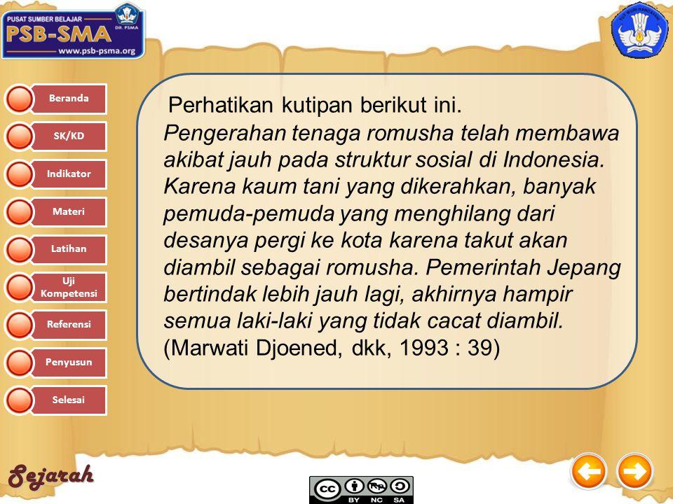 Sejarah Perhatikan kutipan berikut ini. Pengerahan tenaga romusha telah membawa akibat jauh pada struktur sosial di Indonesia. Karena kaum tani yang d