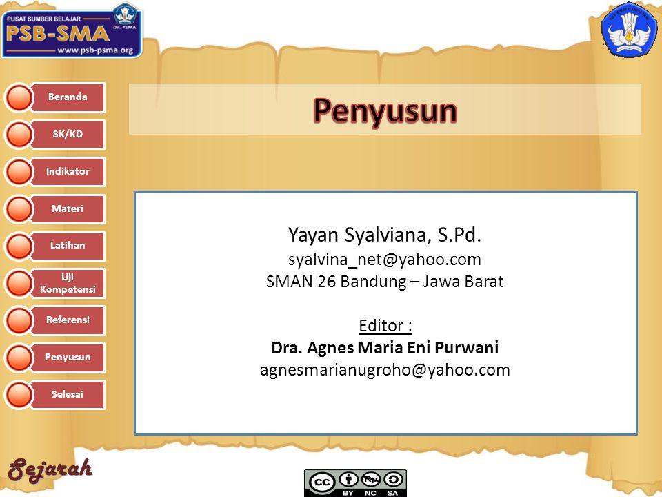 Sejarah Yayan Syalviana, S.Pd. syalvina_net@yahoo.com SMAN 26 Bandung – Jawa Barat Editor : Dra. Agnes Maria Eni Purwani agnesmarianugroho@yahoo.com