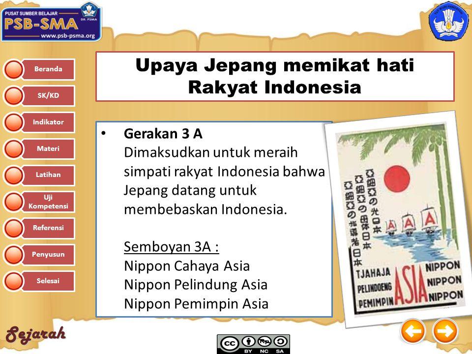 Sejarah Upaya Jepang memikat hati Rakyat Indonesia Gerakan 3 A Dimaksudkan untuk meraih simpati rakyat Indonesia bahwa Jepang datang untuk membebaskan
