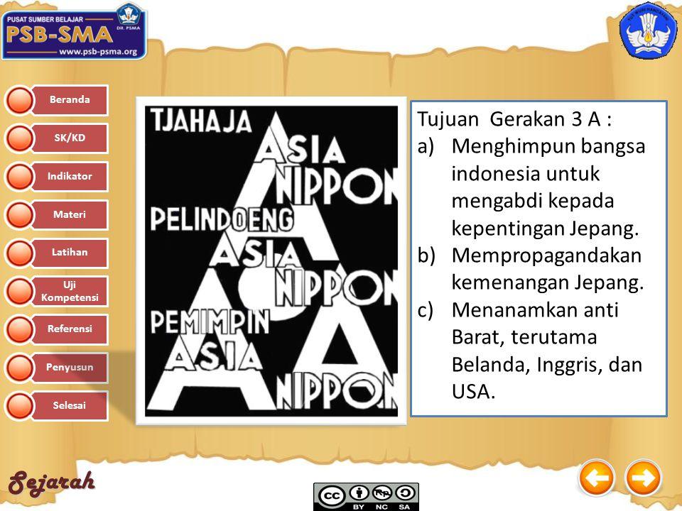Sejarah Tujuan Gerakan 3 A : a)Menghimpun bangsa indonesia untuk mengabdi kepada kepentingan Jepang. b)Mempropagandakan kemenangan Jepang. c)Menanamka