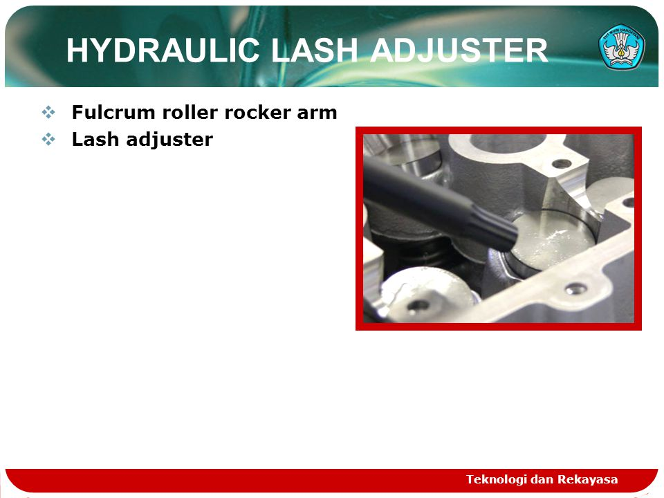Teknologi dan Rekayasa HYDRAULIC LASH ADJUSTER  Fulcrum roller rocker arm  Lash adjuster