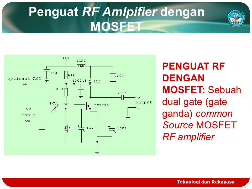 Penguat RF Amlpifier dengan MOSFET Teknologi dan Rekayasa PENGUAT RF DENGAN MOSFET: Sebuah dual gate (gate ganda) common Source MOSFET RF amplifier