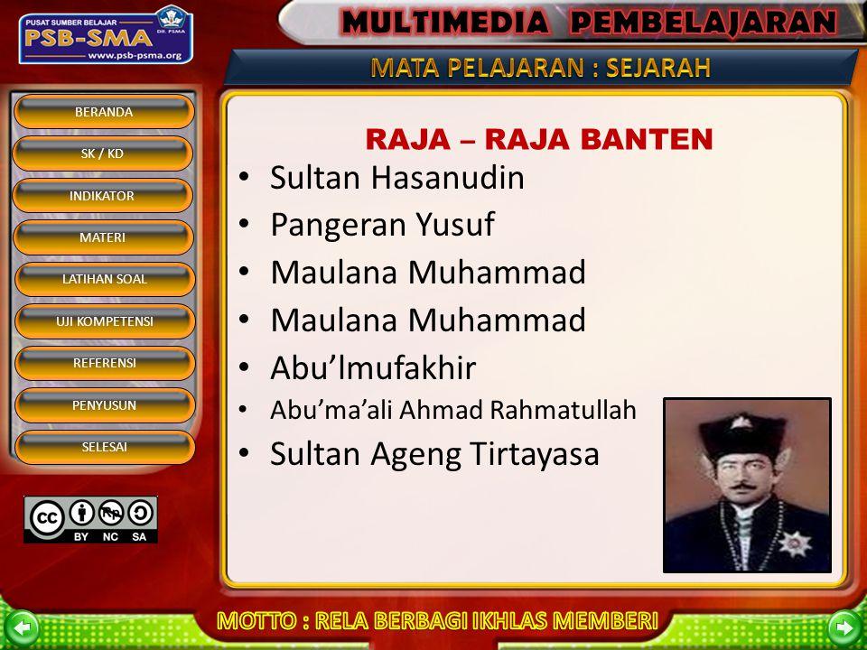 BERANDA SK / KD INDIKATOR MATERI REFERENSI PENYUSUN SELESAI LATIHAN SOAL UJI KOMPETENSI KESULTANAN BANTEN Raja pertama adalah Sultan Hasanudin (1522-