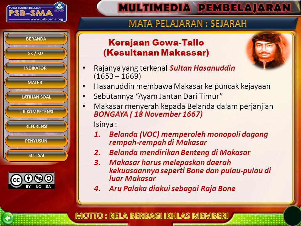 BERANDA SK / KD INDIKATOR MATERI REFERENSI PENYUSUN SELESAI LATIHAN SOAL UJI KOMPETENSI Kerajaan Gowa-Tallo (Kesultanan Makassar) Berpusat di Sombaopu (Makassar) Tahun 1605, Sultan Gowa-Tallo, Kraeng Tuningallo memeluk Islam dan bergelar Sultan Alaudin Awwalul Islam Tahun 1639, Sultan Alaudin wafat.
