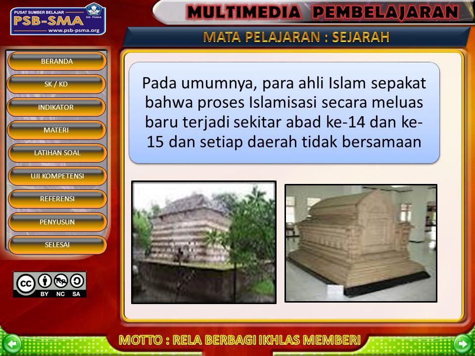 BERANDA SK / KD INDIKATOR MATERI REFERENSI PENYUSUN SELESAI LATIHAN SOAL UJI KOMPETENSI Bukti Dari Dalam Negeri : Makam Fatimah Binti Maimun dengan Batu Bersurat (1111) di Leran Gresik Makam Malik Al Saleh (1297 M) pendiri Kerajaan Samudra Pasai Makam Maulana Malik Ibrahim di Gresik yang wafat tahun 1419 Nisan (jirat) yang ditemukan di komplek makam Troloyo dan Trowulan