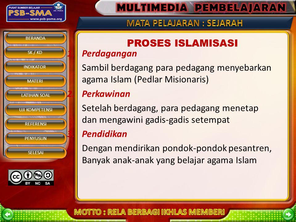 BERANDA SK / KD INDIKATOR MATERI REFERENSI PENYUSUN SELESAI LATIHAN SOAL UJI KOMPETENSI Pada umumnya, para ahli Islam sepakat bahwa proses Islamisasi secara meluas baru terjadi sekitar abad ke-14 dan ke- 15 dan setiap daerah tidak bersamaan