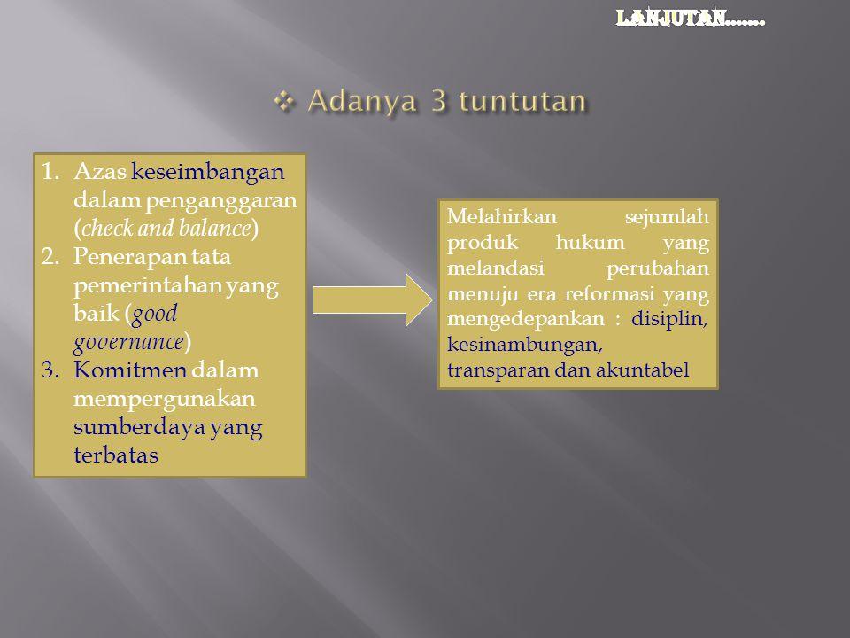 1.Azas keseimbangan dalam penganggaran ( check and balance ) 2.Penerapan tata pemerintahan yang baik ( good governance ) 3.Komitmen dalam mempergunaka