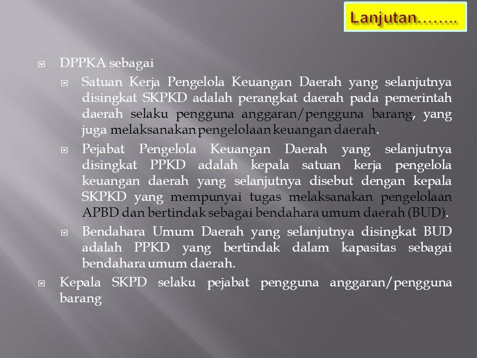  DPPKA sebagai  Satuan Kerja Pengelola Keuangan Daerah yang selanjutnya disingkat SKPKD adalah perangkat daerah pada pemerintah daerah selaku penggu