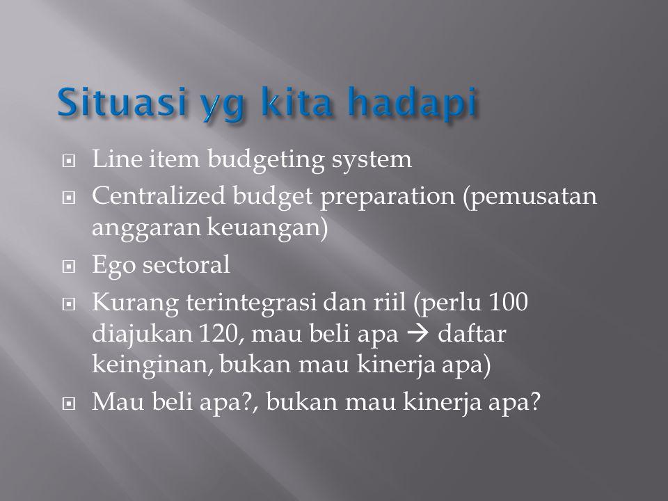  Line item budgeting system  Centralized budget preparation (pemusatan anggaran keuangan)  Ego sectoral  Kurang terintegrasi dan riil (perlu 100 d