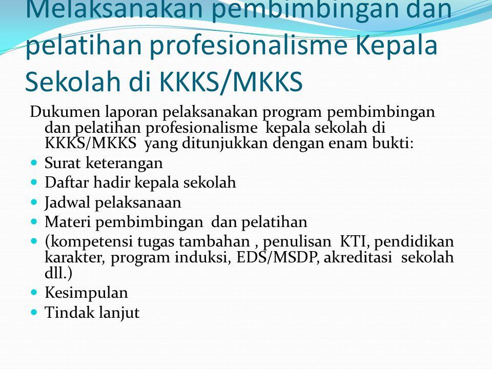 Melaksanakan pembimbingan dan pelatihan profesionalisme Kepala Sekolah di KKKS/MKKS Dukumen laporan pelaksanakan program pembimbingan dan pelatihan pr