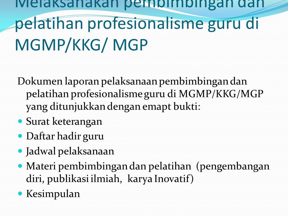 Melaksanakan pembimbingan dan pelatihan profesionalisme guru di MGMP/KKG/ MGP Dokumen laporan pelaksanaan pembimbingan dan pelatihan profesionalisme g