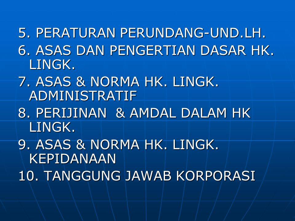 5. PERATURAN PERUNDANG-UND.LH. 6. ASAS DAN PENGERTIAN DASAR HK. LINGK. 7. ASAS & NORMA HK. LINGK. ADMINISTRATIF 8. PERIJINAN & AMDAL DALAM HK LINGK. 9