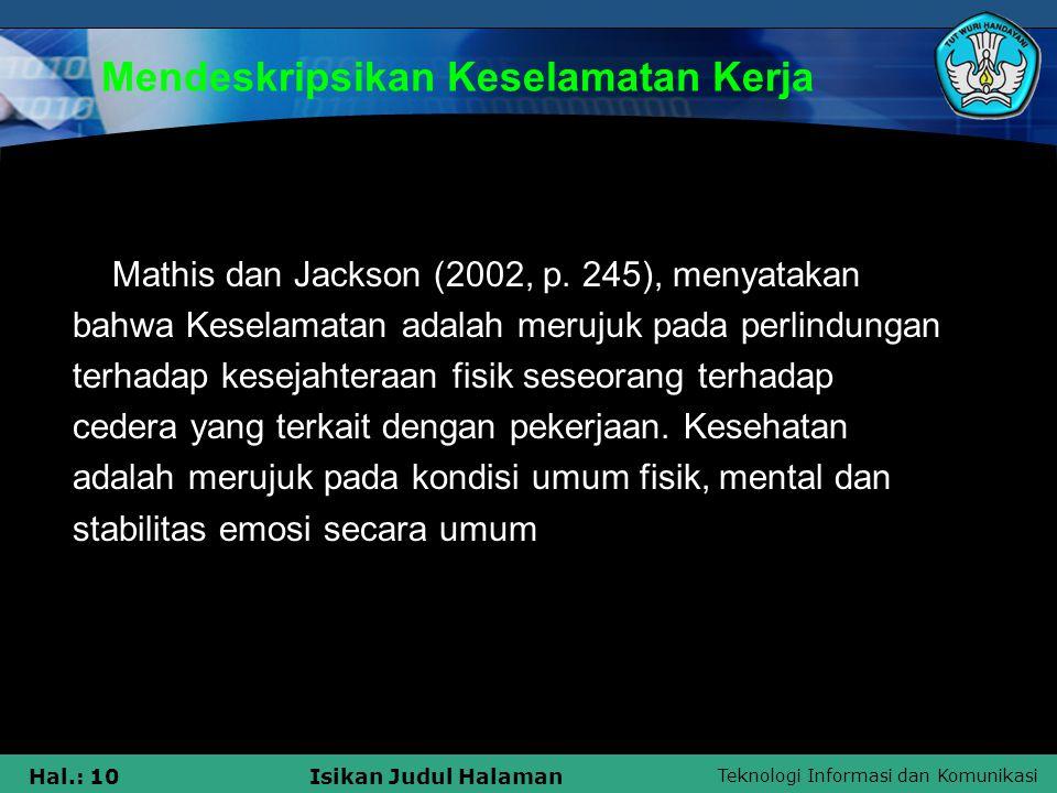Teknologi Informasi dan Komunikasi Hal.: 10Isikan Judul Halaman Mendeskripsikan Keselamatan Kerja Mathis dan Jackson (2002, p. 245), menyatakan bahwa