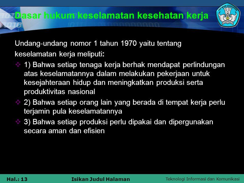 Teknologi Informasi dan Komunikasi Hal.: 13Isikan Judul Halaman Undang-undang nomor 1 tahun 1970 yaitu tentang keselamatan kerja meliputi:  1) Bahwa
