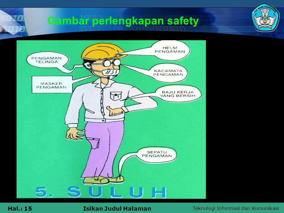 Teknologi Informasi dan Komunikasi Hal.: 15Isikan Judul Halaman Gambar perlengkapan safety
