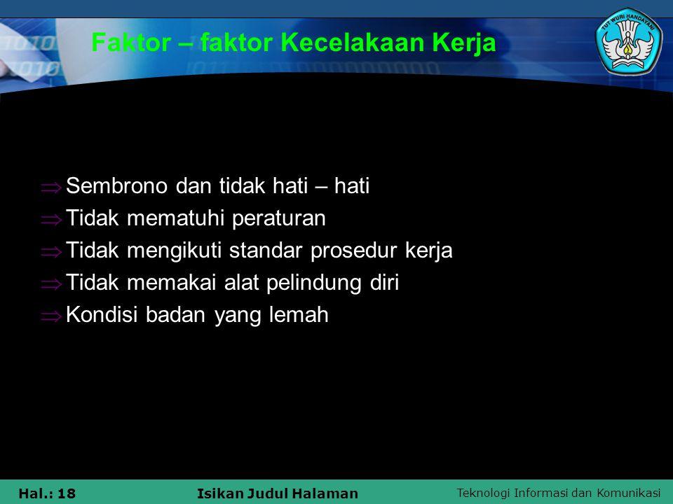Teknologi Informasi dan Komunikasi Hal.: 18Isikan Judul Halaman  Sembrono dan tidak hati – hati  Tidak mematuhi peraturan  Tidak mengikuti standar