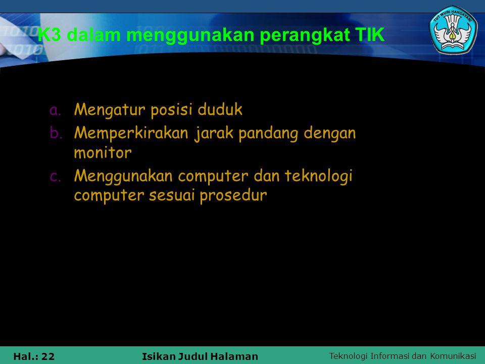Teknologi Informasi dan Komunikasi Hal.: 22Isikan Judul Halaman a.Mengatur posisi duduk b.Memperkirakan jarak pandang dengan monitor c.Menggunakan com