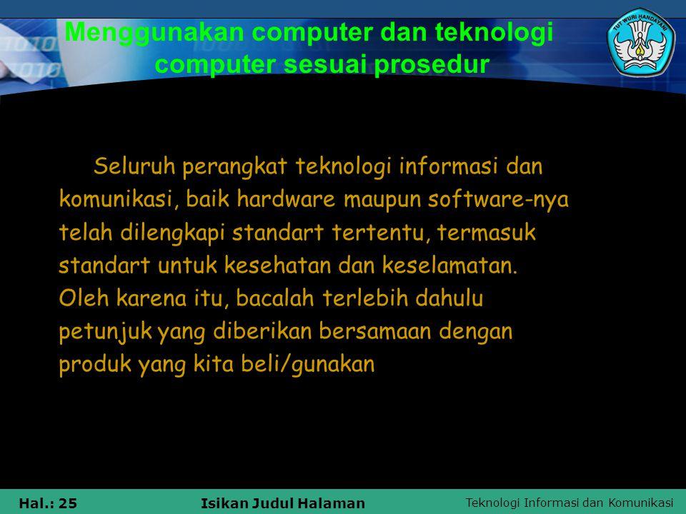 Teknologi Informasi dan Komunikasi Hal.: 25Isikan Judul Halaman Seluruh perangkat teknologi informasi dan komunikasi, baik hardware maupun software-ny