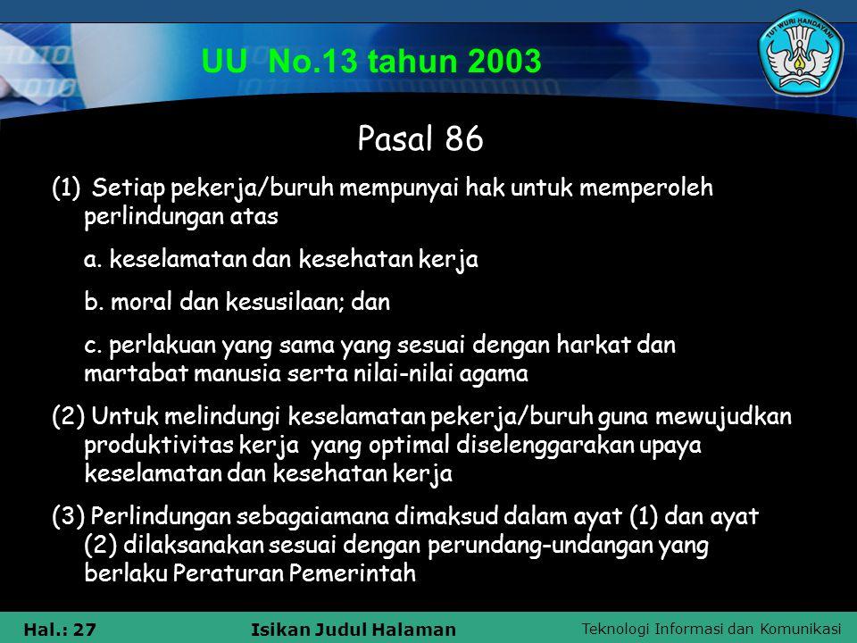 Teknologi Informasi dan Komunikasi Hal.: 27Isikan Judul Halaman UU No.13 tahun 2003 Pasal 86 (1) Setiap pekerja/buruh mempunyai hak untuk memperoleh p