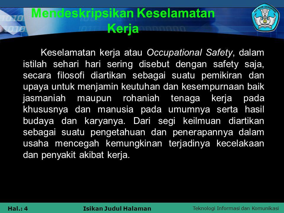 Teknologi Informasi dan Komunikasi Hal.: 4Isikan Judul Halaman Mendeskripsikan Keselamatan Kerja Keselamatan kerja atau Occupational Safety, dalam ist