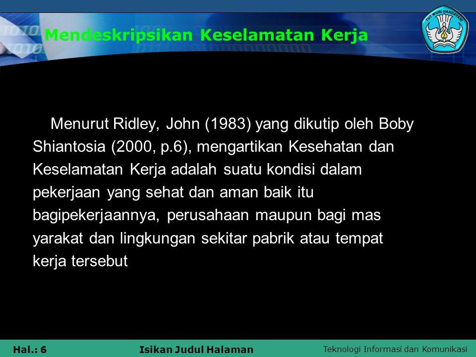 Teknologi Informasi dan Komunikasi Hal.: 6Isikan Judul Halaman Mendeskripsikan Keselamatan Kerja Menurut Ridley, John (1983) yang dikutip oleh Boby Sh