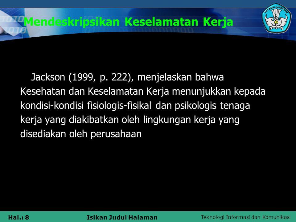 Teknologi Informasi dan Komunikasi Hal.: 8Isikan Judul Halaman Mendeskripsikan Keselamatan Kerja Jackson (1999, p. 222), menjelaskan bahwa Kesehatan d