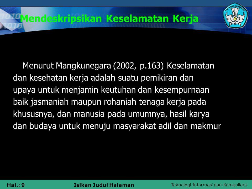 Teknologi Informasi dan Komunikasi Hal.: 9Isikan Judul Halaman Mendeskripsikan Keselamatan Kerja Menurut Mangkunegara (2002, p.163) Keselamatan dan ke
