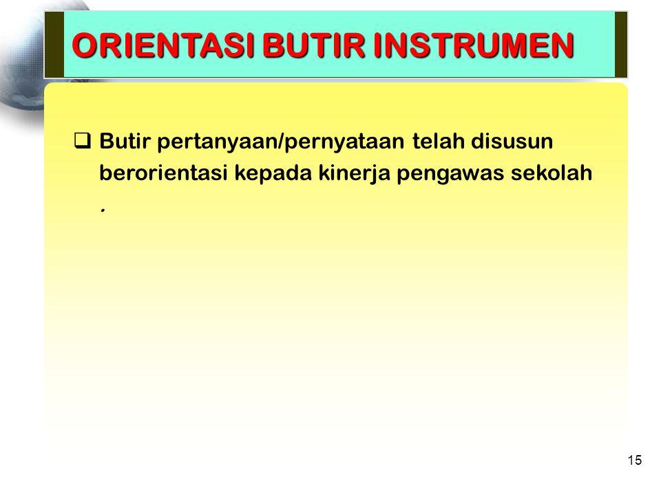  Butir pertanyaan/pernyataan telah disusun berorientasi kepada kinerja pengawas sekolah. ORIENTASI BUTIR INSTRUMEN 15