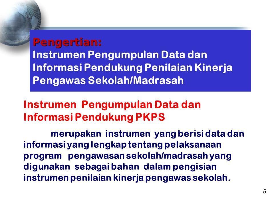 Pengertian: Instrumen Pengumpulan Data dan Informasi Pendukung Penilaian Kinerja Pengawas Sekolah/Madrasah Instrumen Pengumpulan Data dan Informasi Pe