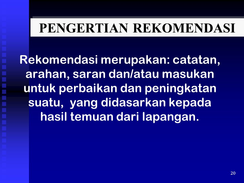 PENGERTIAN REKOMENDASI Rekomendasi merupakan: catatan, arahan, saran dan/atau masukan untuk perbaikan dan peningkatan suatu, yang didasarkan kepada ha