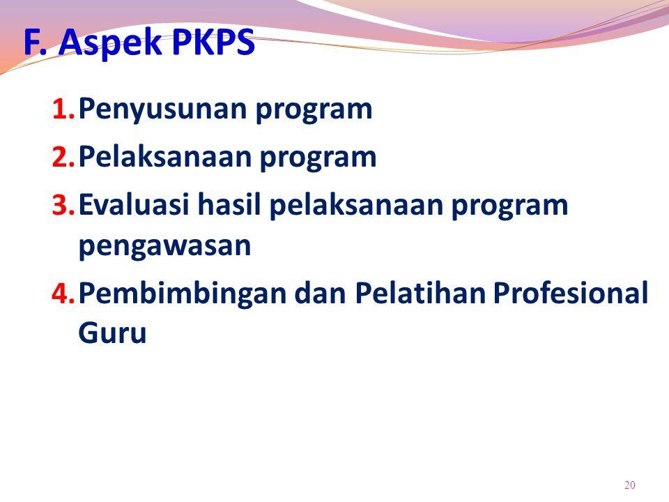 F.Aspek PKPS 1. Penyusunan program 2. Pelaksanaan program 3.