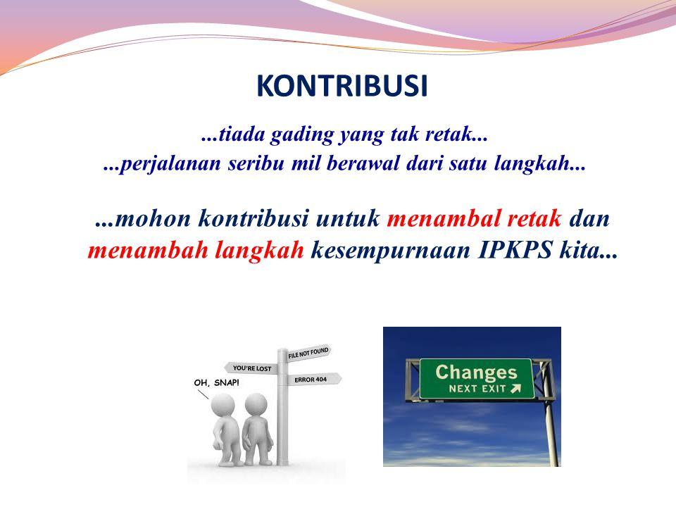 ...mohon kontribusi untuk menambal retak dan menambah langkah kesempurnaan IPKPS kita...