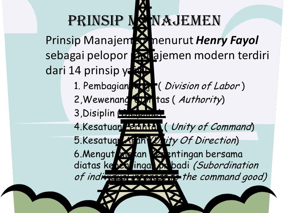 Prinsip manajemen Prinsip Manajemen menurut Henry Fayol sebagai pelopor manajemen modern terdiri dari 14 prinsip yaitu : 1.