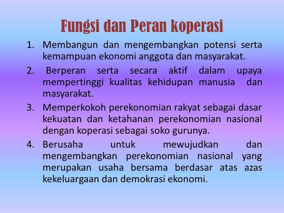 Fungsi dan Peran koperasi 1.Membangun dan mengembangkan potensi serta kemampuan ekonomi anggota dan masyarakat.