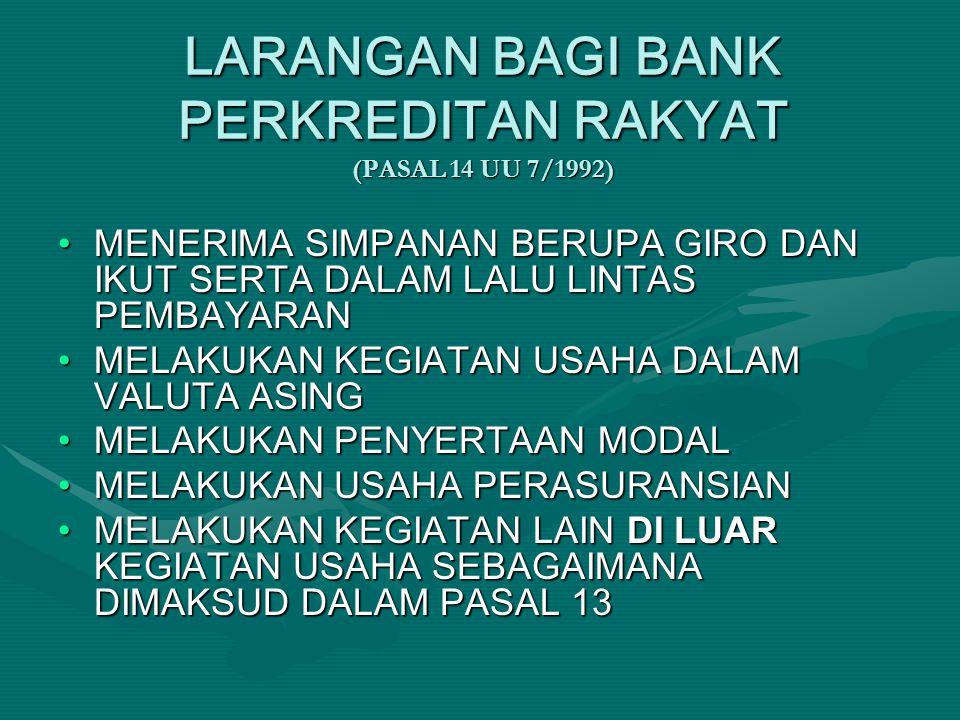 LARANGAN BAGI BANK PERKREDITAN RAKYAT (PASAL 14 UU 7/1992) MENERIMA SIMPANAN BERUPA GIRO DAN IKUT SERTA DALAM LALU LINTAS PEMBAYARAN MELAKUKAN KEGIATA