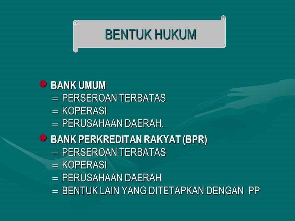 BANK UMUM BANK UMUM  PERSEROAN TERBATAS  KOPERASI  PERUSAHAAN DAERAH. BANK PERKREDITAN RAKYAT (BPR) BANK PERKREDITAN RAKYAT (BPR)  PERSEROAN TERBA