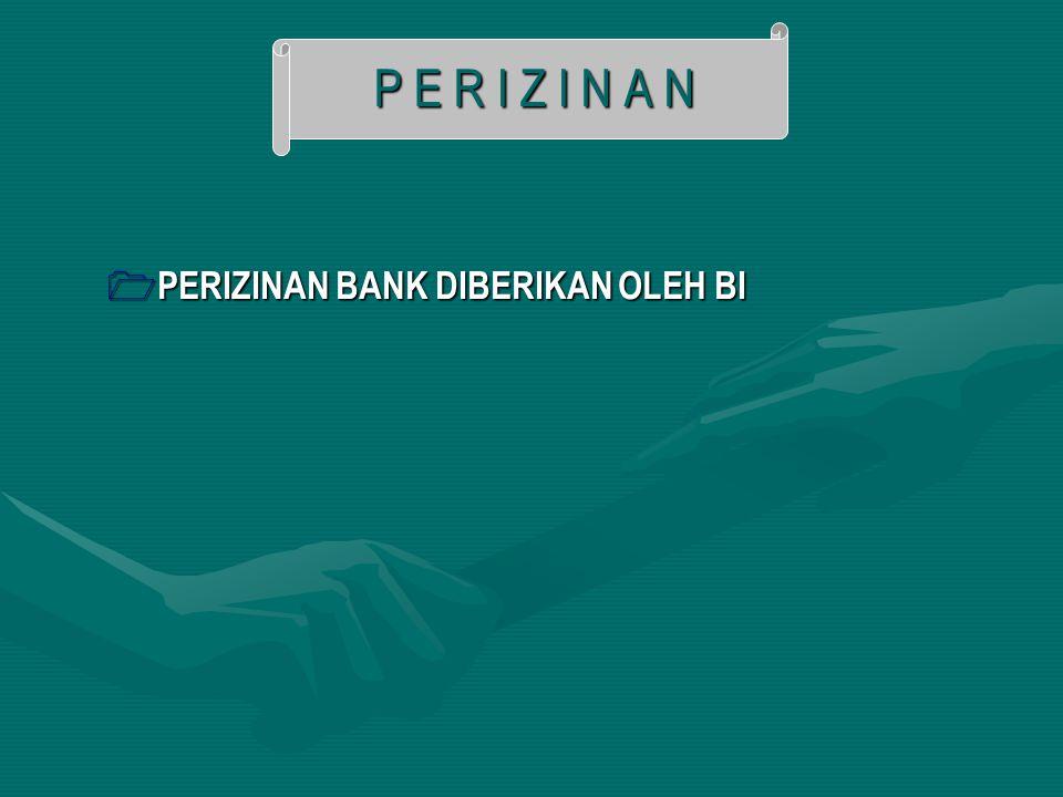  PERIZINAN BANK DIBERIKAN OLEH BI P E R I Z I N A N